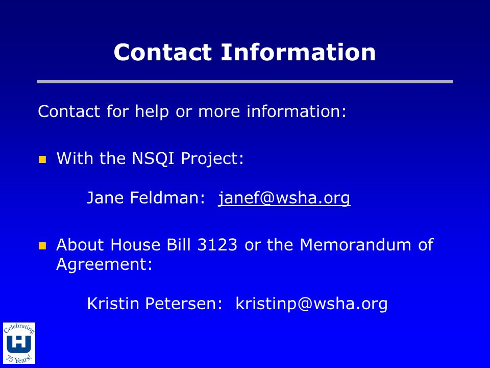 Contact Information Contact for help or more information: With the NSQI Project: Jane Feldman: janef@wsha.orgjanef@wsha.org About House Bill 3123 or the Memorandum of Agreement: Kristin Petersen: kristinp@wsha.org