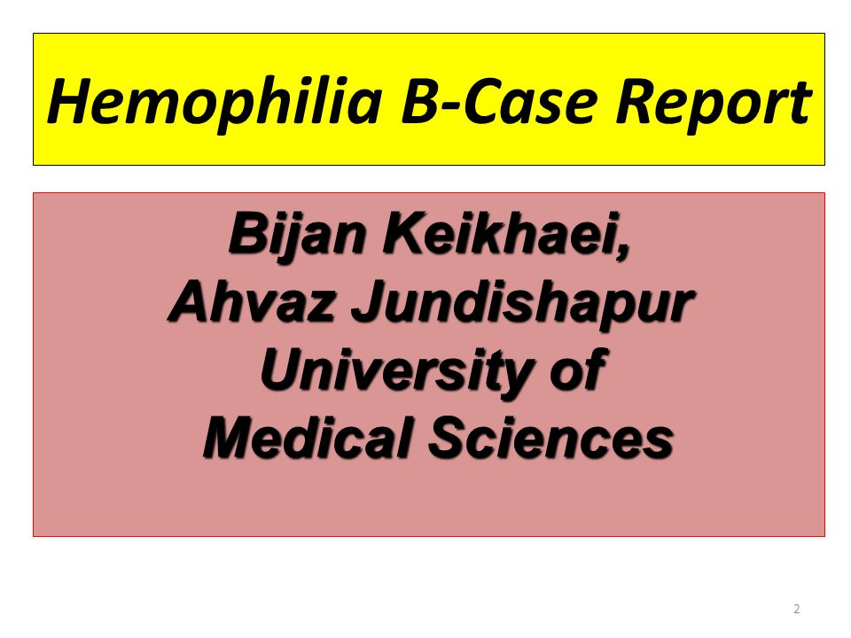 2 Hemophilia B-Case Report Bijan Keikhaei, Ahvaz Jundishapur University of Medical Sciences Medical Sciences