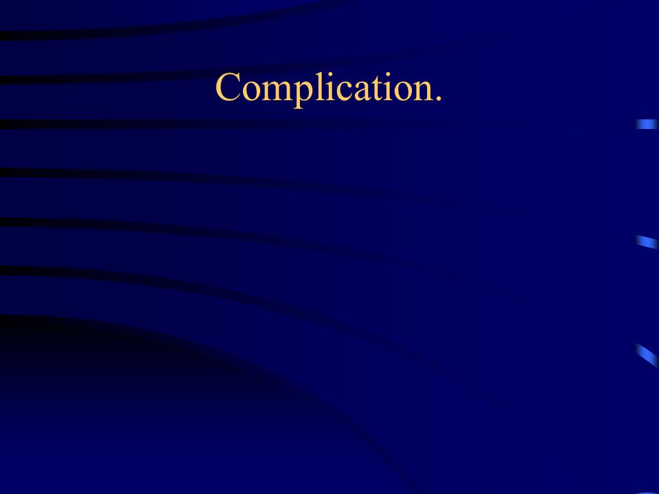 Complication.