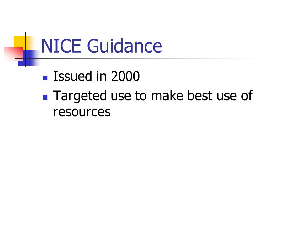 NICE Guidance Issued in 2000 Targeted use to make best use of resources