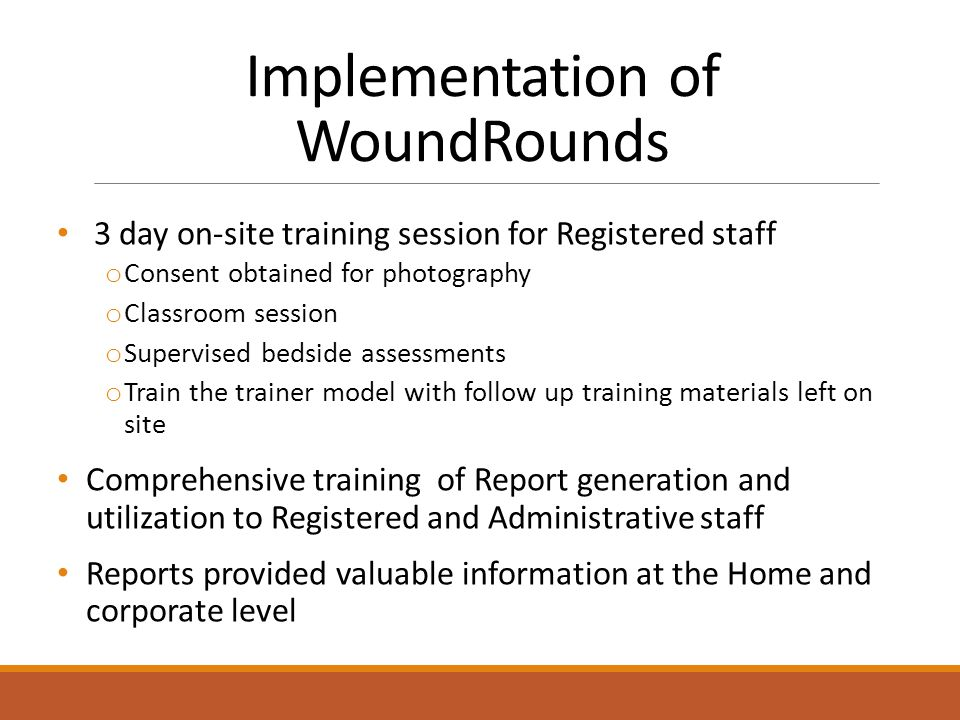 Implementation of WoundRounds 3 day on-site training session for Registered staff o Consent obtained for photography o Classroom session o Supervised