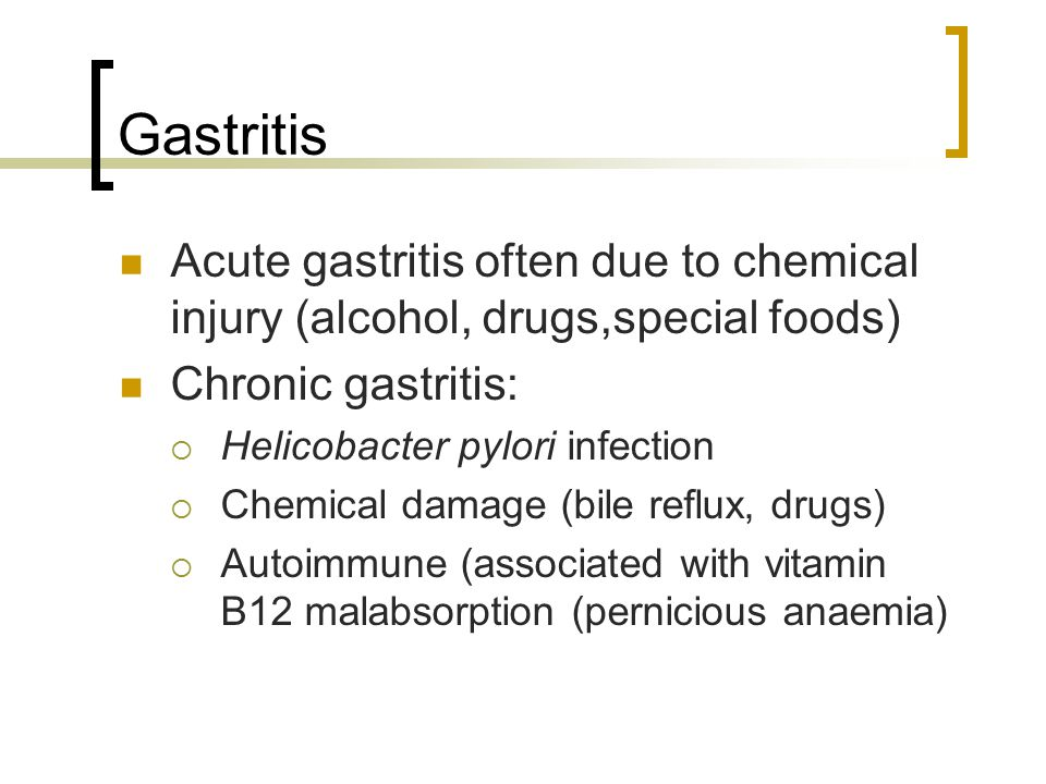 Gastritis Acute gastritis often due to chemical injury (alcohol, drugs,special foods) Chronic gastritis:  Helicobacter pylori infection  Chemical da
