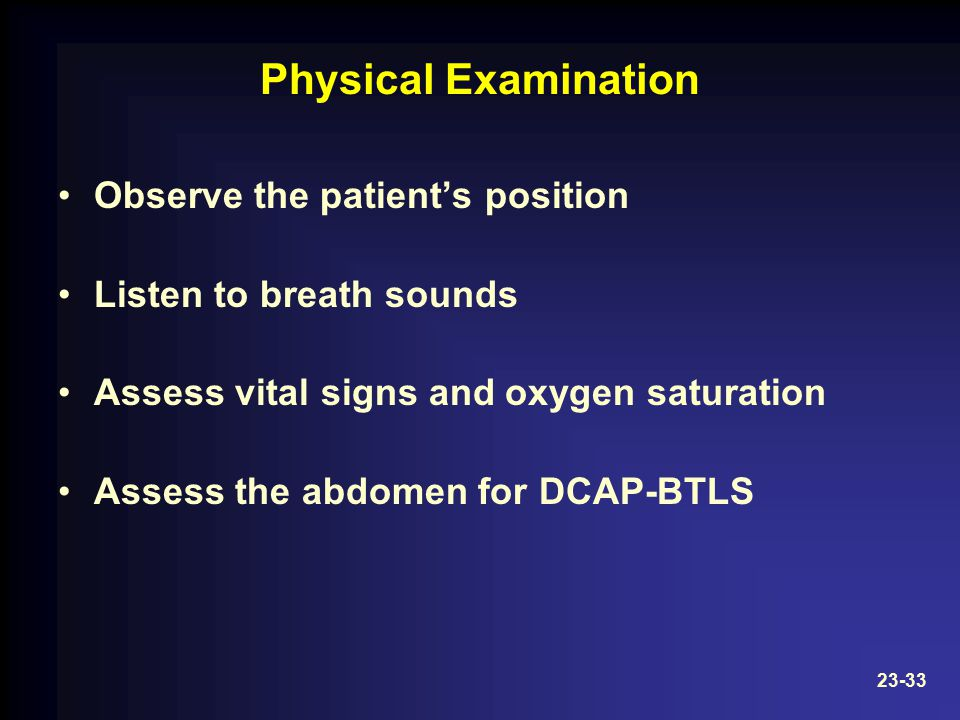 Physical Examination Observe the patient's position Listen to breath sounds Assess vital signs and oxygen saturation Assess the abdomen for DCAP-BTLS 23-33