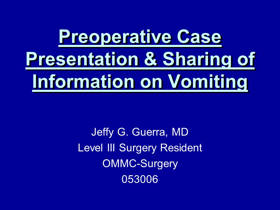 Preoperative Case Presentation & Sharing of Information on Vomiting Jeffy G.