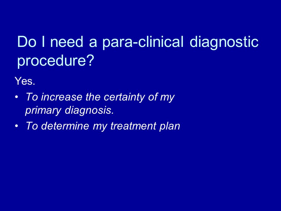 Do I need a para-clinical diagnostic procedure. Yes.