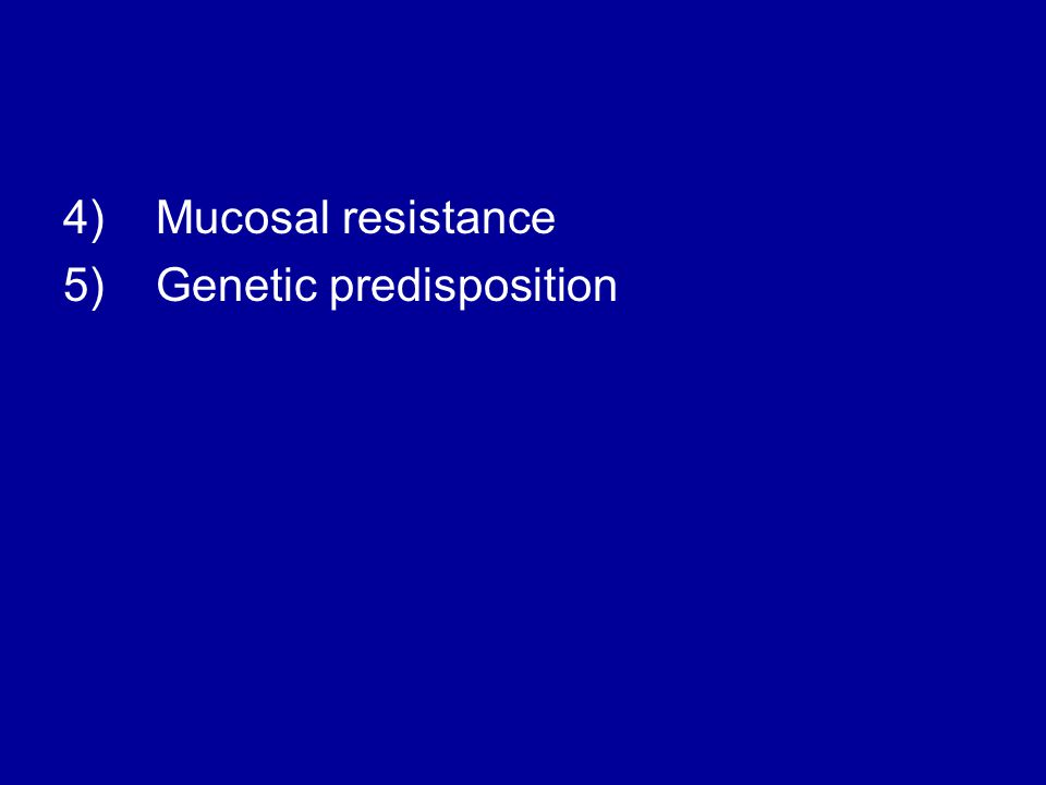 4) Mucosal resistance 5) Genetic predisposition