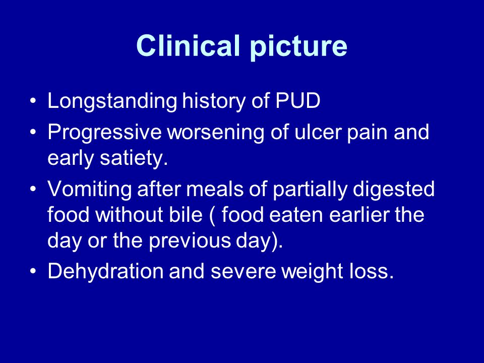 Clinical picture Longstanding history of PUD Progressive worsening of ulcer pain and early satiety.