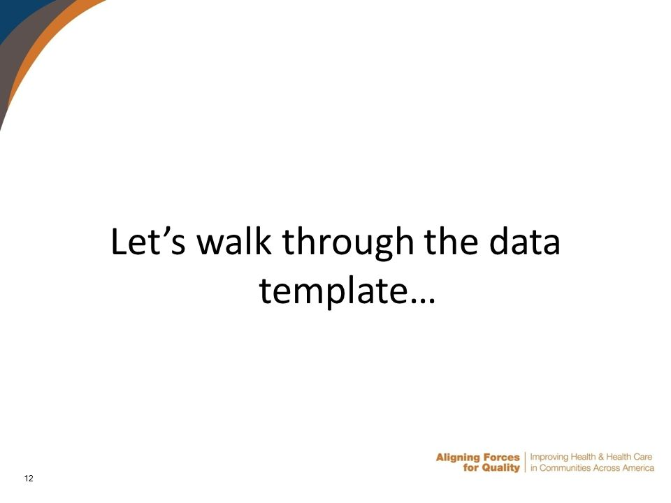 12 Let's walk through the data template…