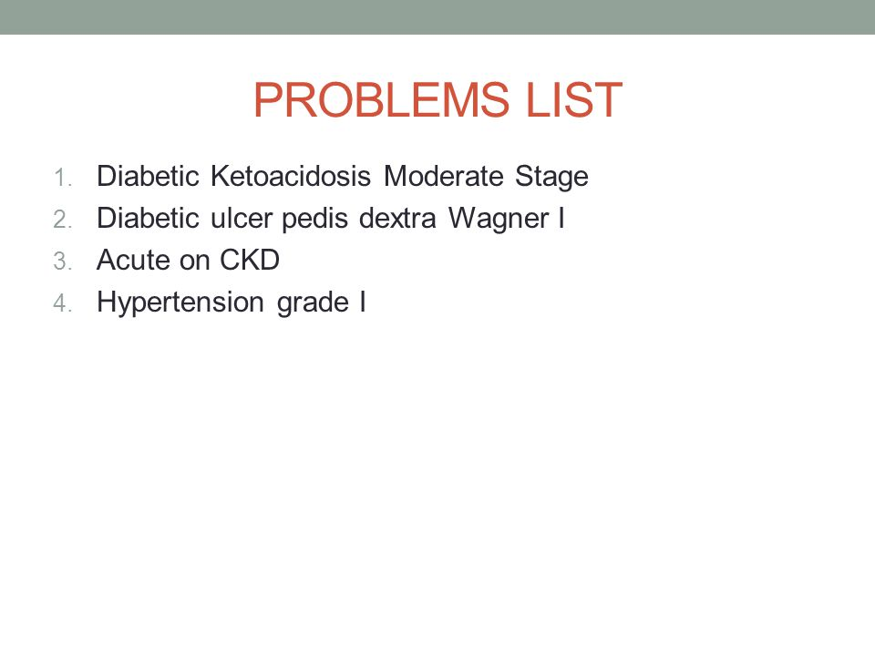 PROBLEMS LIST 1. Diabetic Ketoacidosis Moderate Stage 2. Diabetic ulcer pedis dextra Wagner I 3. Acute on CKD 4. Hypertension grade I