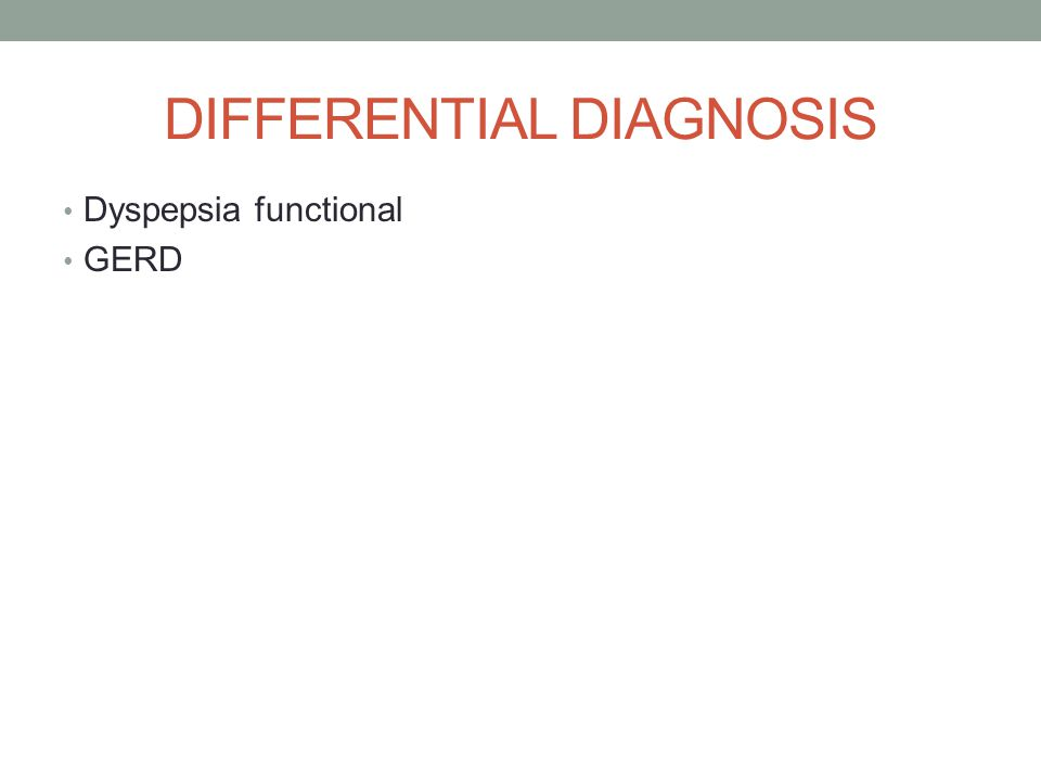 DIFFERENTIAL DIAGNOSIS Dyspepsia functional GERD