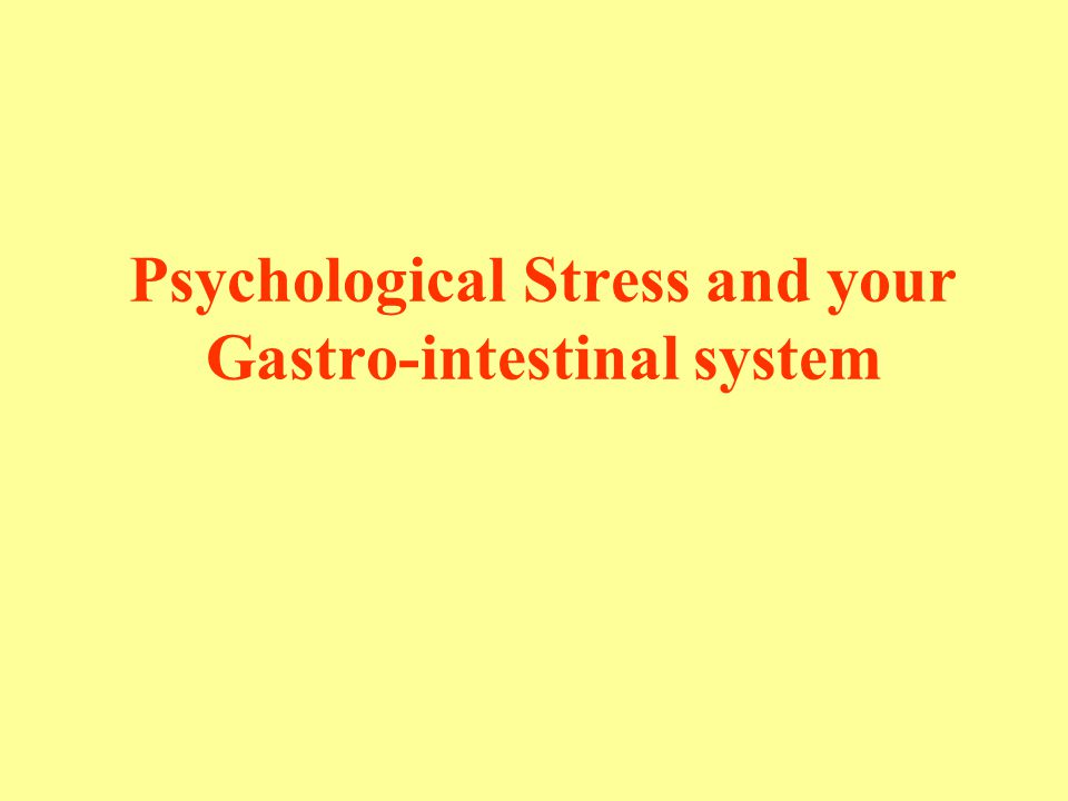 Psychological Stress and your Gastro-intestinal system