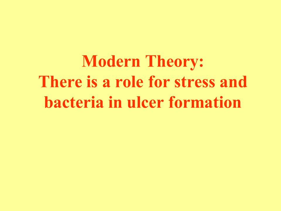 Modern Theory: There is a role for stress and bacteria in ulcer formation