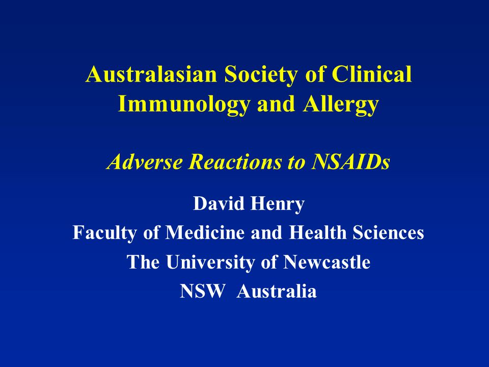 Australasian Society of Clinical Immunology and Allergy Adverse Reactions to NSAIDs David Henry Faculty of Medicine and Health Sciences The University of Newcastle NSW Australia