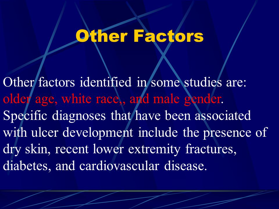 Other Factors Other factors identified in some studies are: older age, white race,, and male gender. Specific diagnoses that have been associated with