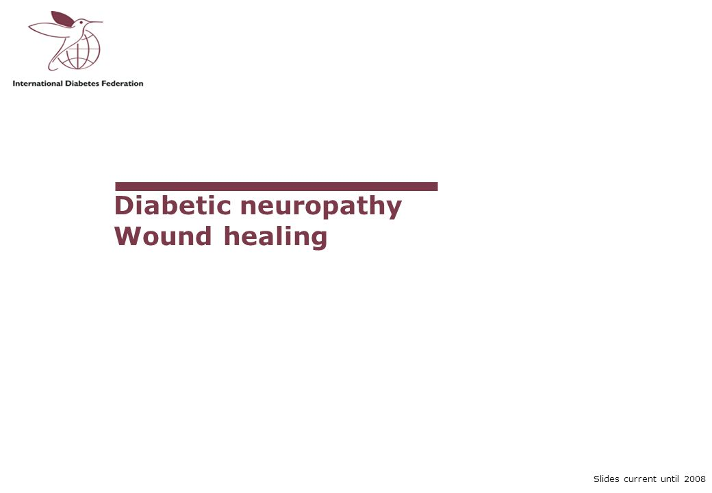 Slides current until 2008 Diabetic neuropathy Wound healing