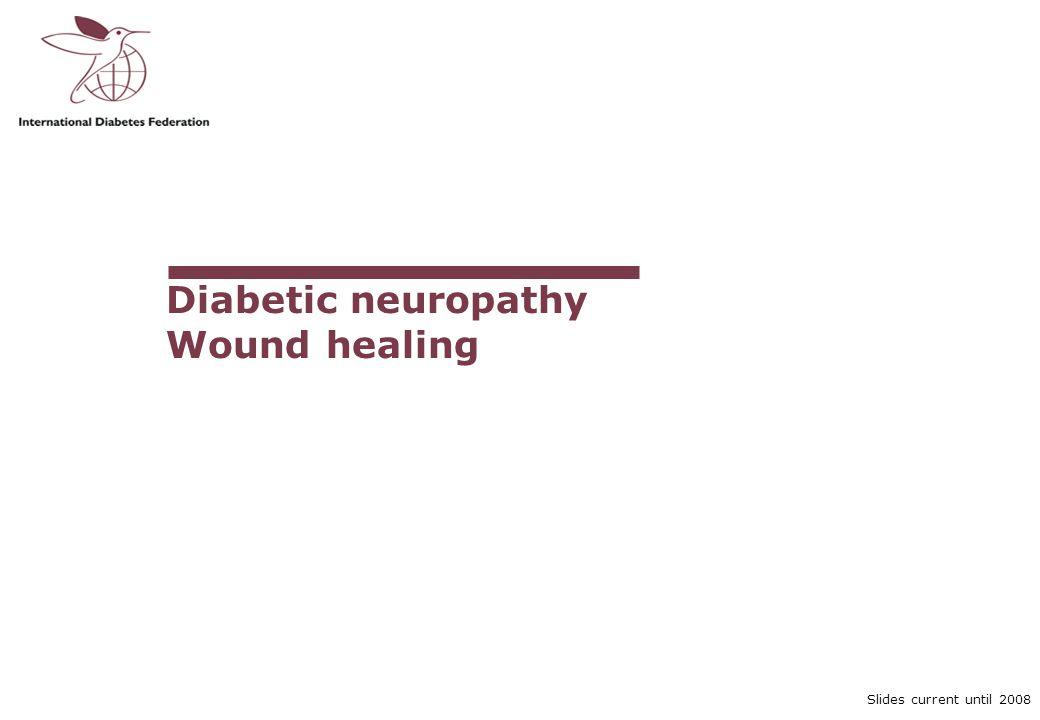 Diabetic neuropathy Wound healing Curriculum Module III-7C Slide 2 of 31 Slides current until 2008 The diabetic foot Neuropathy – principal problem Vascular disease – secondary