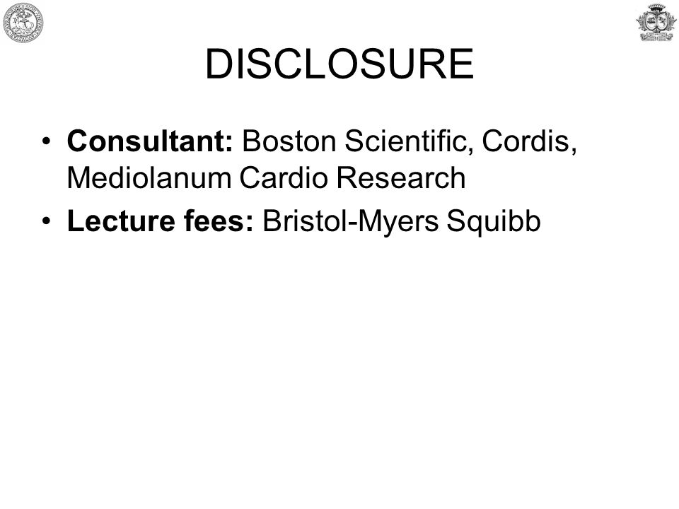 DISCLOSURE Consultant: Boston Scientific, Cordis, Mediolanum Cardio Research Lecture fees: Bristol-Myers Squibb