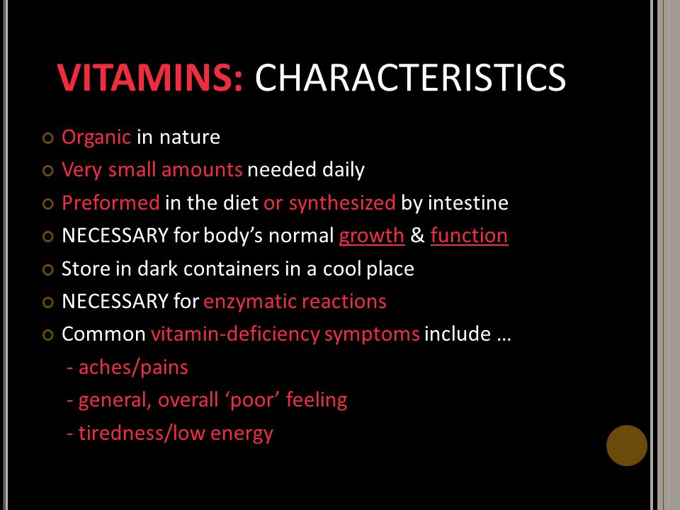 VITAMINS: CHARACTERISTICS Organic in nature Very small amounts needed daily Preformed in the diet or synthesized by intestine NECESSARY for body's nor