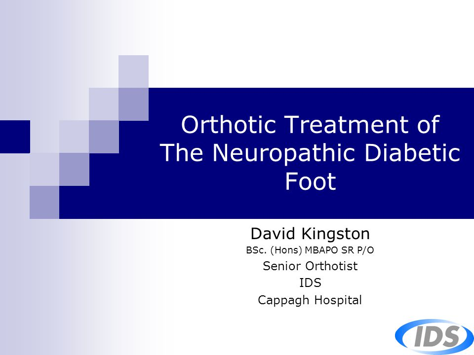 Orthotic Treatment of The Neuropathic Diabetic Foot David Kingston BSc. (Hons) MBAPO SR P/O Senior Orthotist IDS Cappagh Hospital