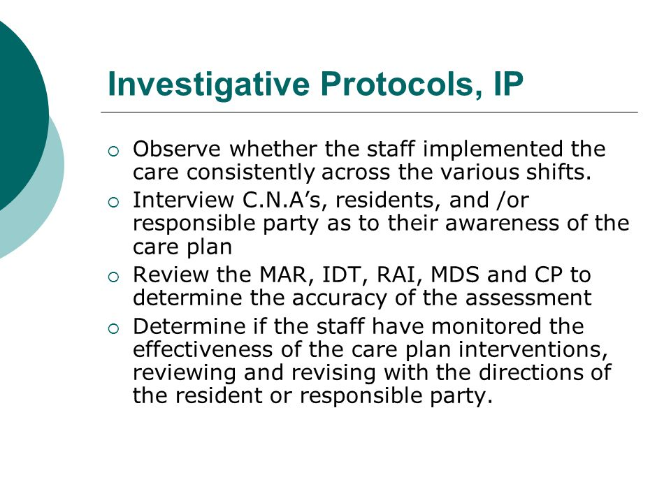 Investigative Protocols, IP  Observe whether the staff implemented the care consistently across the various shifts.