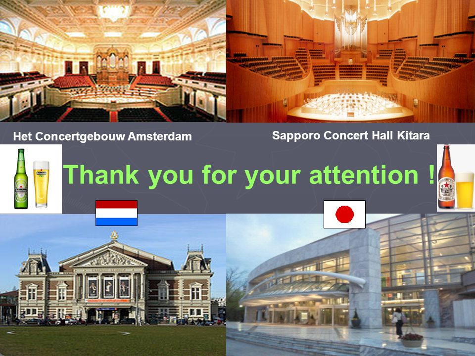 Het Concertgebouw Amsterdam Sapporo Concert Hall Kitara Thank you for your attention !
