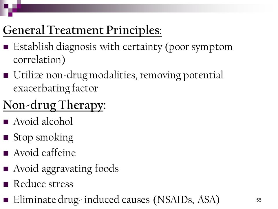 55 General Treatment Principles : Establish diagnosis with certainty (poor symptom correlation) Utilize non-drug modalities, removing potential exacer