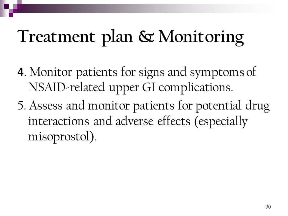 Treatment plan & Monitoring 4. Monitor patients for signs and symptoms of NSAID-related upper GI complications. 5. Assess and monitor patients for pot