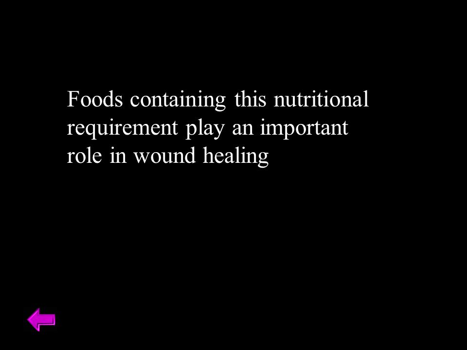 Foods containing this nutritional requirement play an important role in wound healing