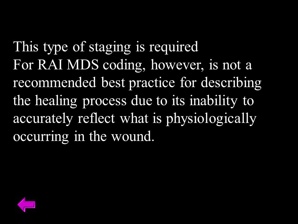 This type of staging is required For RAI MDS coding, however, is not a recommended best practice for describing the healing process due to its inabili