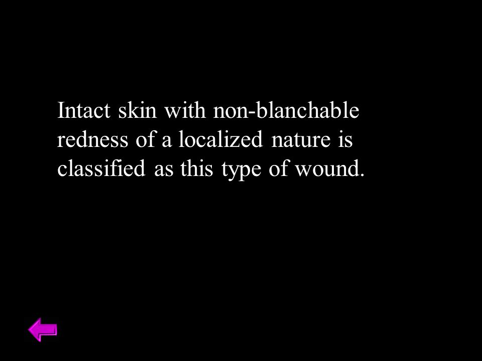Intact skin with non-blanchable redness of a localized nature is classified as this type of wound.