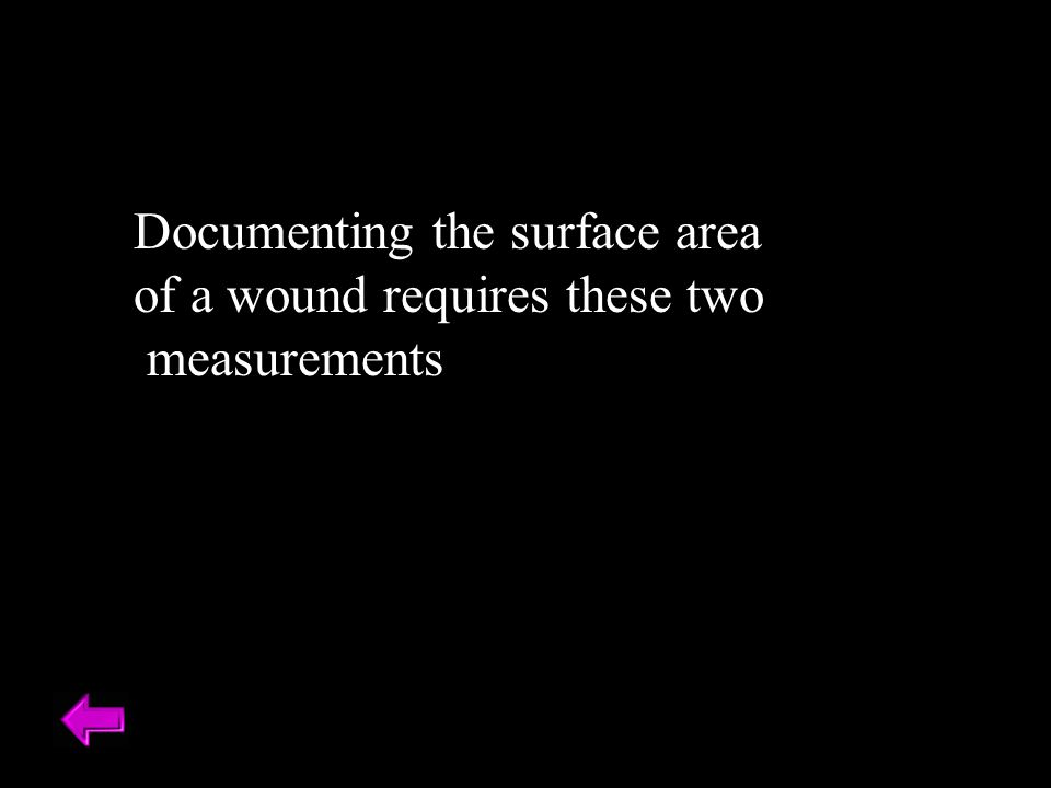 Documenting the surface area of a wound requires these two measurements