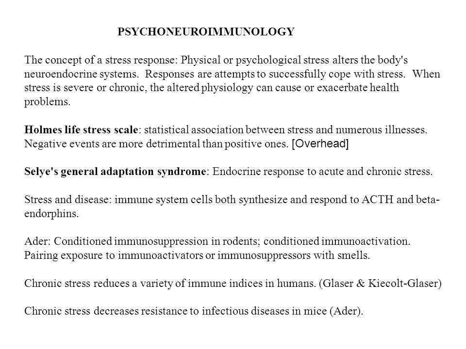 PSYCHONEUROIMMUNOLOGY The concept of a stress response: Physical or psychological stress alters the body s neuroendocrine systems.