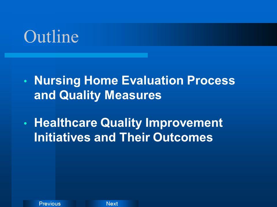 NextPrevious Outline Nursing Home Evaluation Process and Quality Measures Healthcare Quality Improvement Initiatives and Their Outcomes