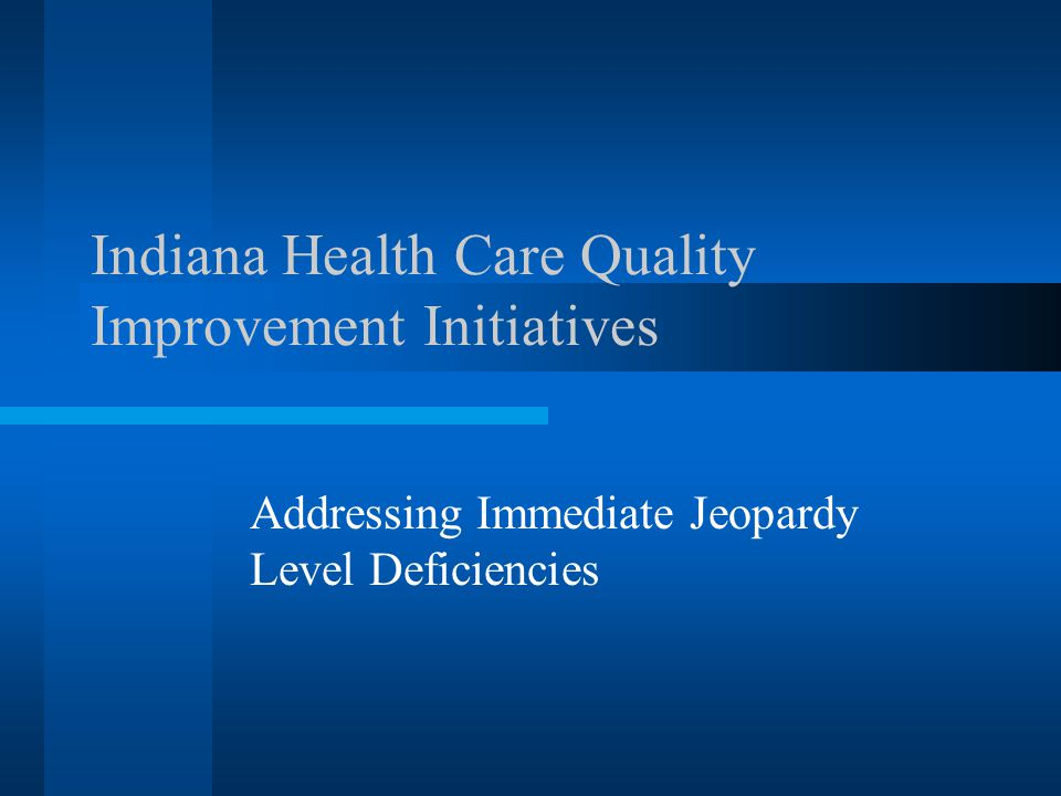 Indiana Health Care Quality Improvement Initiatives Addressing Immediate Jeopardy Level Deficiencies