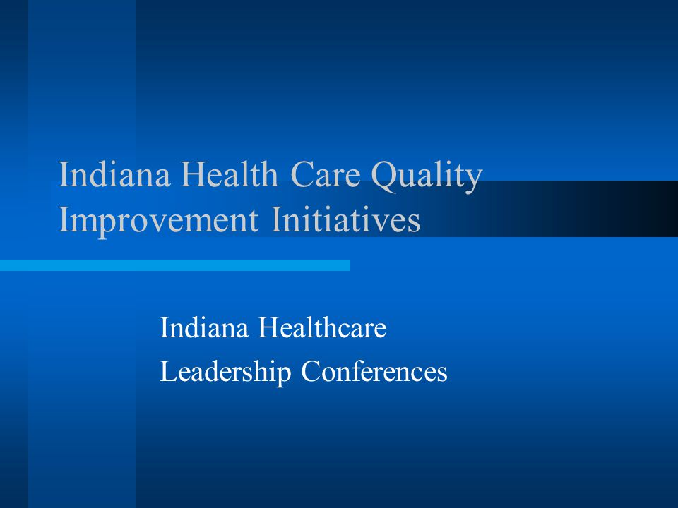 Indiana Health Care Quality Improvement Initiatives Indiana Healthcare Leadership Conferences