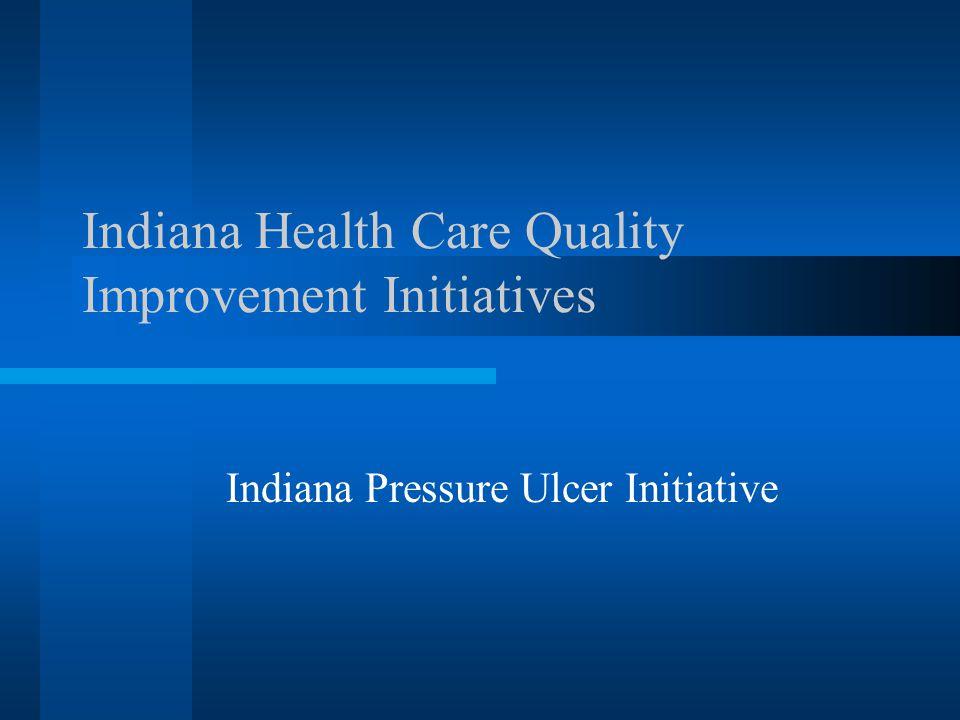Indiana Health Care Quality Improvement Initiatives Indiana Pressure Ulcer Initiative