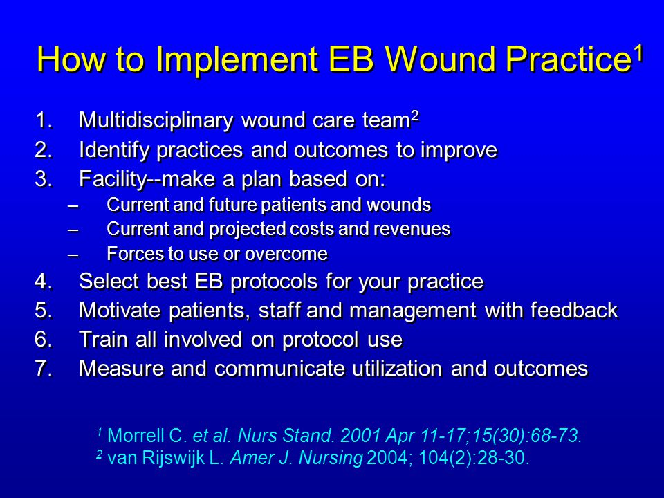 How to Implement EB Wound Practice 1 1.Multidisciplinary wound care team 2 2.Identify practices and outcomes to improve 3.Facility--make a plan based