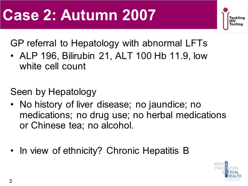 Case 2: Autumn 2007 GP referral to Hepatology with abnormal LFTs ALP 196, Bilirubin 21, ALT 100 Hb 11.9, low white cell count Seen by Hepatology No history of liver disease; no jaundice; no medications; no drug use; no herbal medications or Chinese tea; no alcohol.
