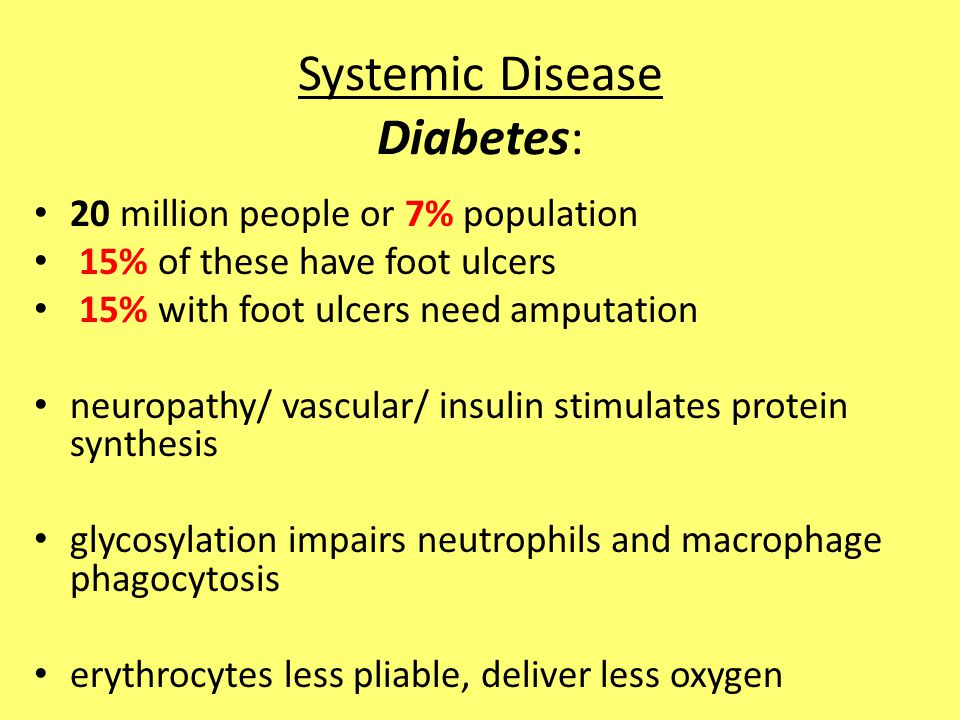 Systemic Disease Diabetes: 20 million people or 7% population 15% of these have foot ulcers 15% with foot ulcers need amputation neuropathy/ vascular/