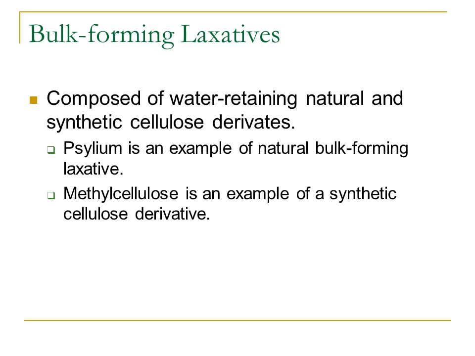 Bulk-forming Laxatives Composed of water-retaining natural and synthetic cellulose derivates.  Psylium is an example of natural bulk-forming laxative