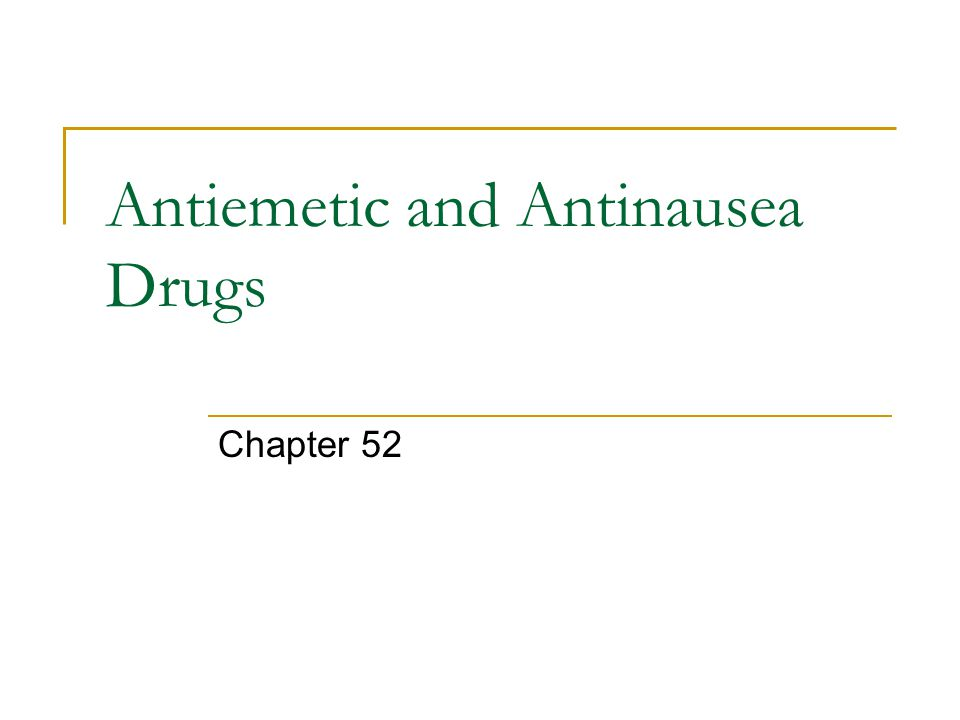 Antiemetic and Antinausea Drugs Chapter 52