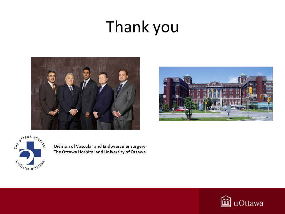 Thank you Division of Vascular and Endovascular surgery The Ottawa Hospital and University of Ottawa