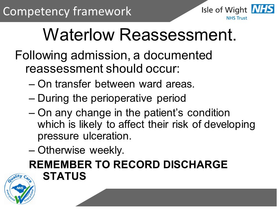 Waterlow Reassessment. Following admission, a documented reassessment should occur: –On transfer between ward areas. –During the perioperative period