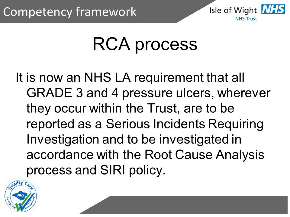 Competency framework It is now an NHS LA requirement that all GRADE 3 and 4 pressure ulcers, wherever they occur within the Trust, are to be reported