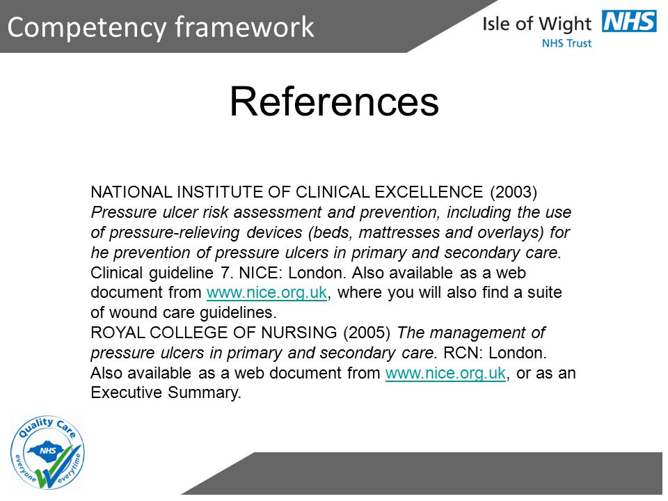 Competency framework References NATIONAL INSTITUTE OF CLINICAL EXCELLENCE (2003) Pressure ulcer risk assessment and prevention, including the use of p