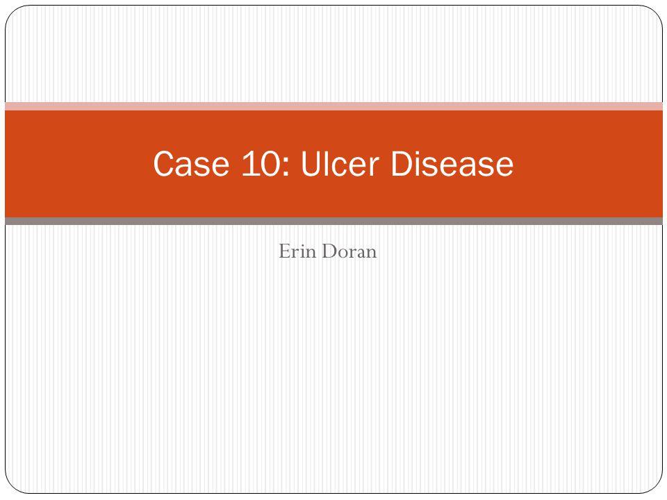 Erin Doran Case 10: Ulcer Disease