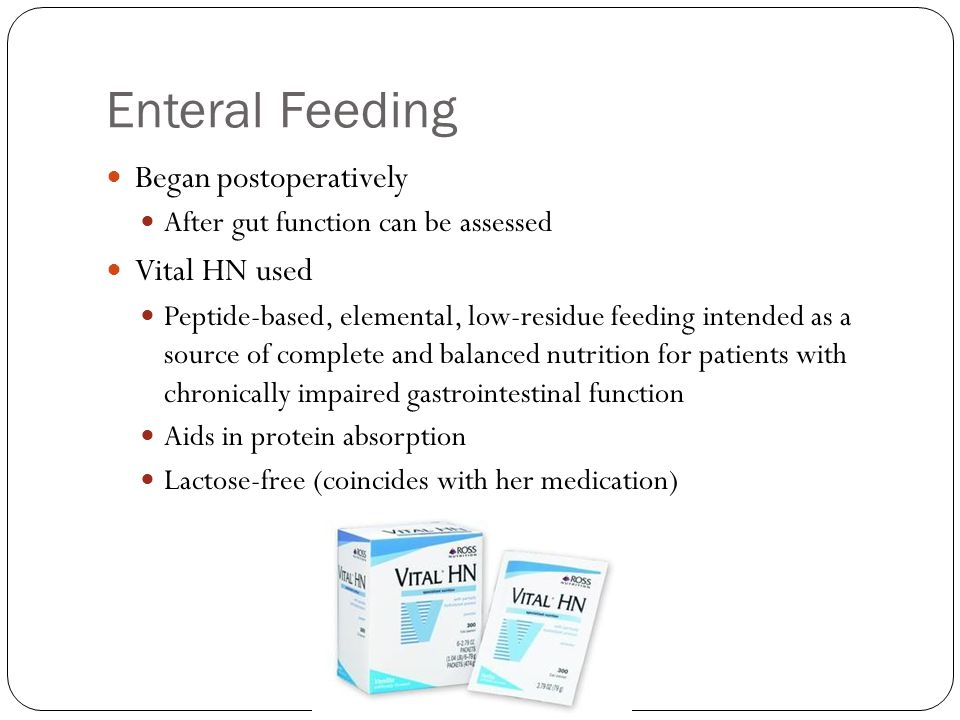 Enteral Feeding Began postoperatively After gut function can be assessed Vital HN used Peptide-based, elemental, low-residue feeding intended as a sou