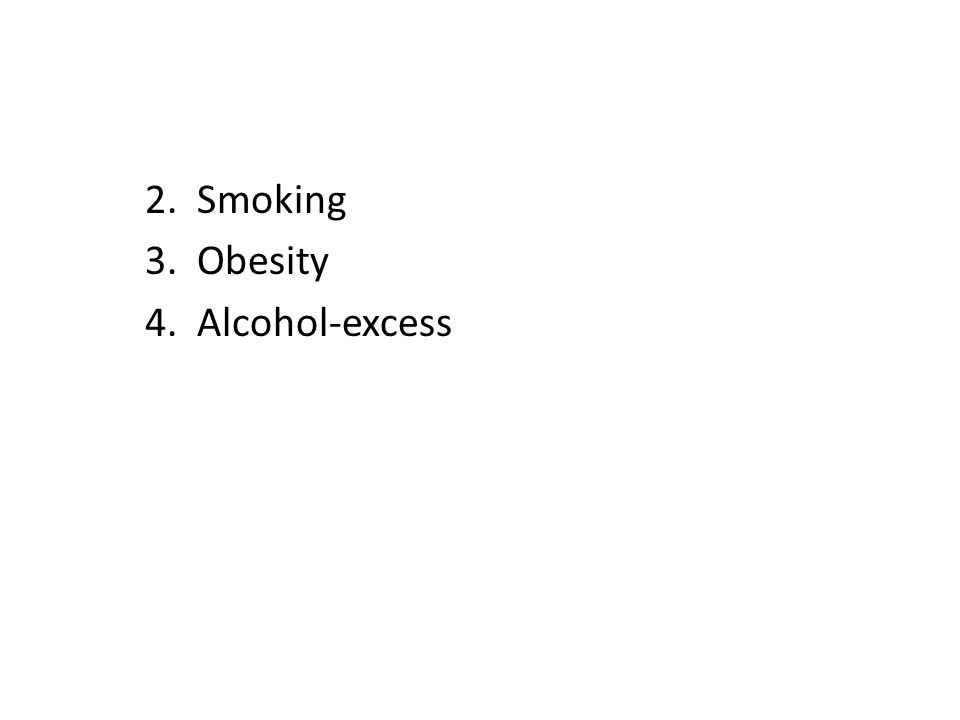 2. Smoking 3. Obesity 4. Alcohol-excess