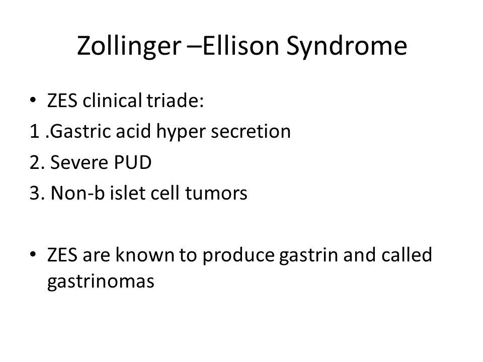 Zollinger –Ellison Syndrome ZES clinical triade: 1.Gastric acid hyper secretion 2.
