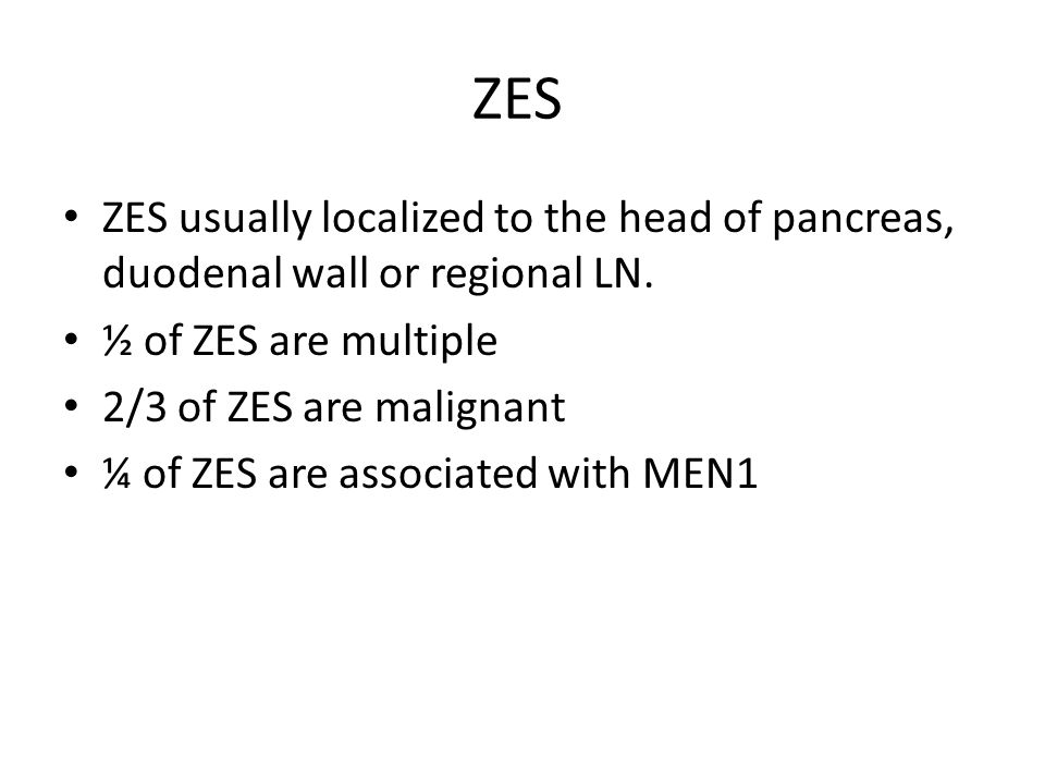 ZES ZES usually localized to the head of pancreas, duodenal wall or regional LN.